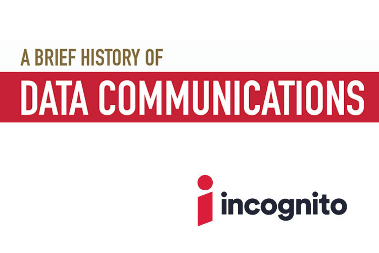 A-Brief-History-Of-Data-Communications-Incognito-Software-1